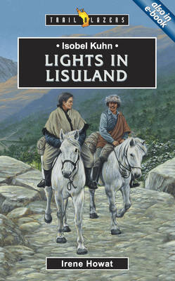 Isobel Kuhn: Lights in Lisu Land by Irene Howat