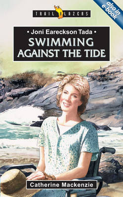 Joni Eareckson Tada Swimming Against the Fide by Carine MacKenzie