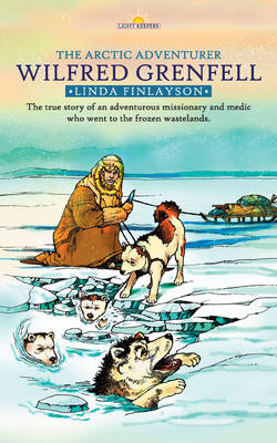 Wilfred Grenfell Arctic Adventurer by Linda Finlayson