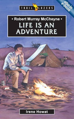 Robert Murray Mccheyne Life is an Adventure by Irene Howat
