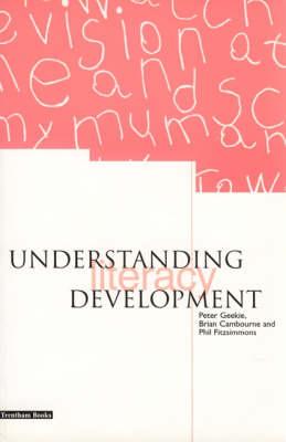 Understanding Literacy Development by Peter Geekie, Brian Cambourne, Phil Fitzsimmons