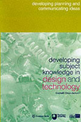 Developing Subject Knowledge in Design and Technology Developing Planning and Communicating Ideas by Gwyneth Owen-Jackson