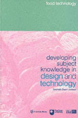 Developing Subject Knowledge in Design and Technology Food Technology by Gwyneth Owen-Jackson