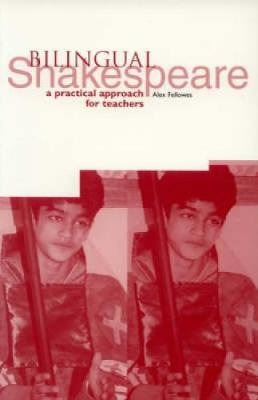 Bilingual Shakespeare A Practical Approach for Teachers by Alex Fellowes