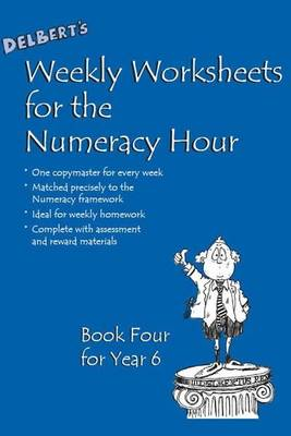 Delbert's Weekly Worksheets for the Numeracy Hour: Book 4 for Year 6 by David Baldwin