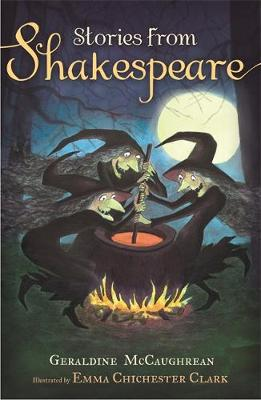 Stories from Shakespeare Macbeth and Other Stories from Shakespeare by Geraldine McCaughrean