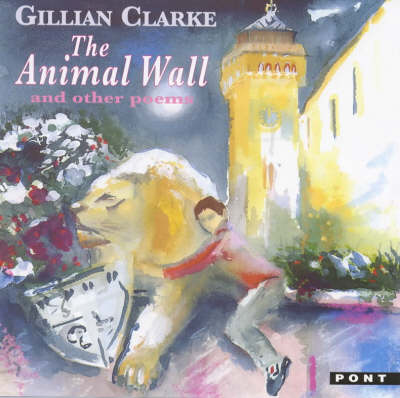 The Animal Wall And Other Poems by Gillian Clarke