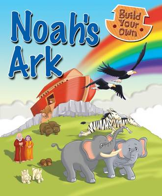 Build Your Own Noah's Ark by Juliet David
