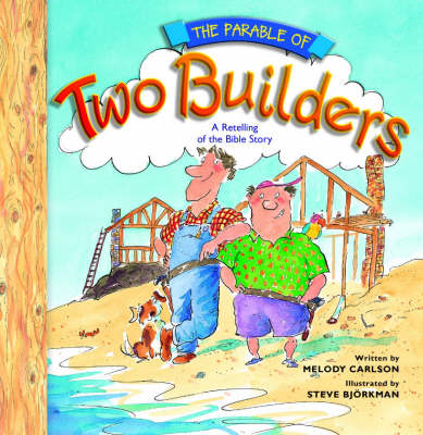 The Parable of Two Builders A Retelling of the Bible Story by Melody Carlson