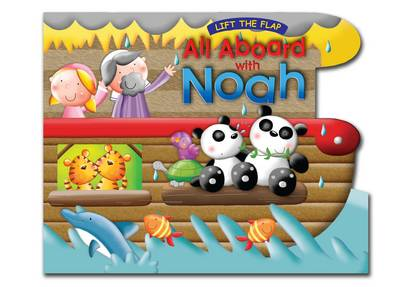 All Aboard with Noah Lift the Flap Book by Juliet David
