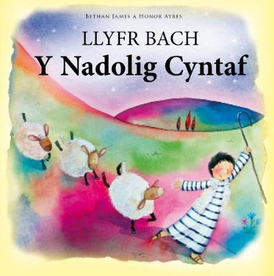 Llyfr Bach y Nadolig Cyntaf by Bethan James