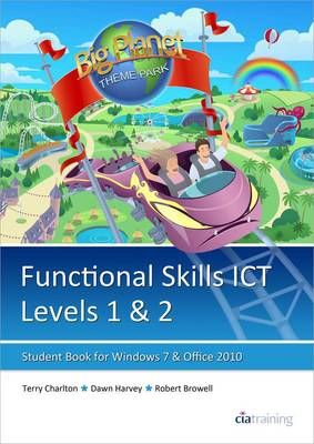 Functional Skills ICT Student Book for Levels 1 & 2 (Microsoft Windows 7 & Office 2010) by CiA Training Ltd.