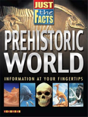 Just the Facts Prehistorc World by