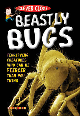 Clever Clogs: Beastly Bugs by