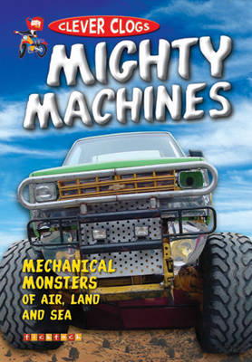 Clever Clogs: Mighty Machines by