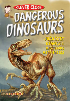 Clever Clogs: Dangerous Dinosaurs by