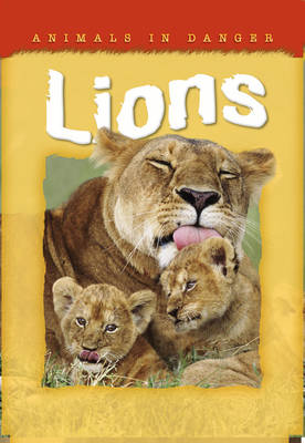 Animals in Danger: Lions by