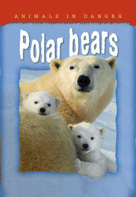 Animals in Danger: Polar Bears by