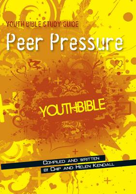 Youth Bible Study Guide Peer Pressure by Chip Kendall, Helen Kendall