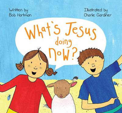 What's Jesus Doing Now? by Bob Hartman
