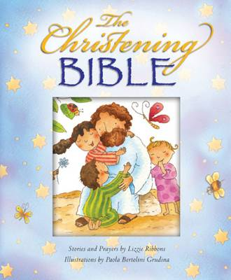 The Christening Bible A Beautifully Illustrated Christening Bible by Lizzie Ribbons, Paola Bertolini Grudina