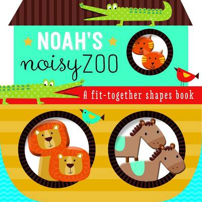 Noah's Noisy Zoo A Fit Together Shapes Book by Annie Simpson