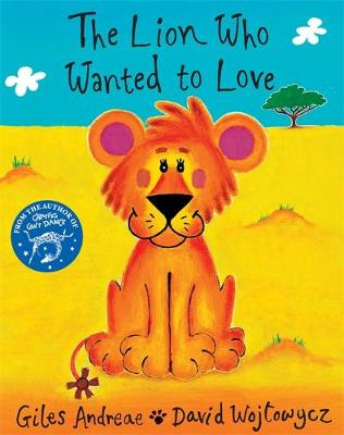 The Lion Who Wanted to Love by Giles Andreae, David Wojtowycz