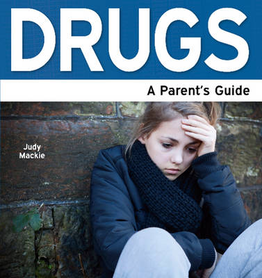 Drugs A Parent's Guide by Judy Mackie