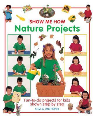 Show Me How: Nature Projects Fun-to-do Projects for Kids Shown Step by Step by Steve Parker, Jane Parker