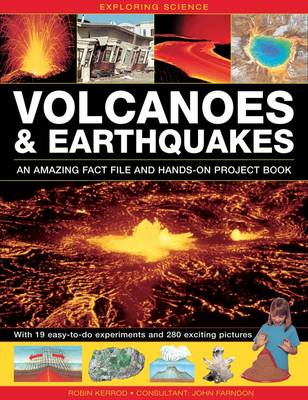 Exploring Science: Volcanoes & Earthquakes - an Amazing Fact File and Hands-on Project Book With 19 Easy-to-do Experiments and 280 Exciting Pictures by Robin Kerrod