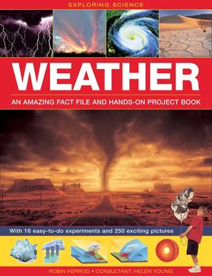 Exploring Science: Weather an Amazing Fact File and Hands-on Project Book With 16 Easy-to-do Experiments and 250 Exciting Pictures by Robin Kerrod