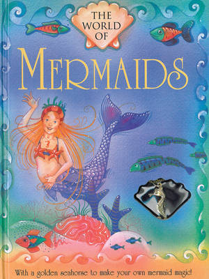 The World of Mermaids With a Golden Seahorse to Make Your Own Mermaid Magic! by Nicola Baxter