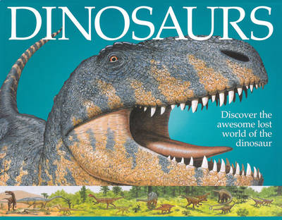 Dinosaurs Discover the Awesome Lost World of the Dinosaur by Sarah Eason