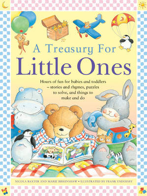 A Treasury for Little Ones Hours of Fun for Babies and Toddlers - Stories and Rhymes, Puzzles to Solve, and Things to Make and Do by Nicola Baxter, Marie Birkinshaw