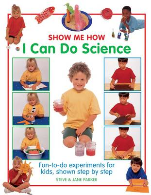 Show Me How: I Can Do Science Fun-to-Do Experiments for Kids, Shown Step by Step by Steve Parker, Jane Parker