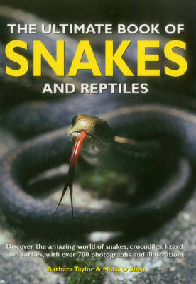 The Ultimate Book of Snakes and Reptiles by Barbara Taylor, Mark O'Shea