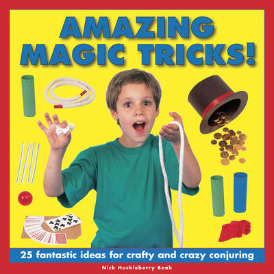 Amazing Magic Tricks! by Nick Huckleberry Beak