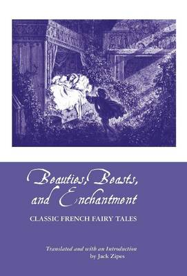 Beauties, Beasts and Enchantment Classic French Fairy Tales by JACK ZIPES