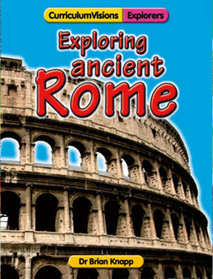 Exploring Ancient Rome by Brian Knapp