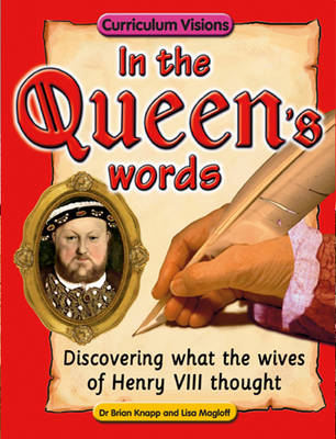 In the Queen's Words Discovering What the Wives of Henry VIII Thought by Brian Knapp