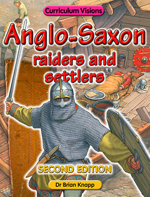 Anglo - Saxon Raiders and Settlers by Brian Knapp