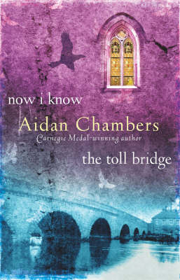 Now I Know & The Toll Bridge by Aidan Chambers