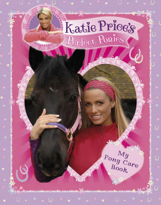 Katie Price's Perfect Ponies My Pony Care Book by Katie Price