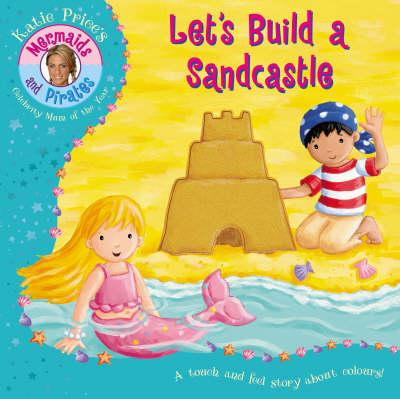 Katie Price's Mermaids and Pirates Let's Build a Sandcastle - A Touch and Feel Book by Katie Price