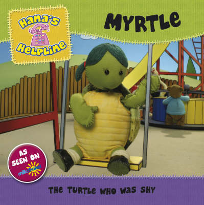 Hana's Helpline Myrtle The Turtle Who Was Shy by
