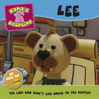 Hana's Helpline: Lee The Lion Who Didn't Like Going to the Dentist by