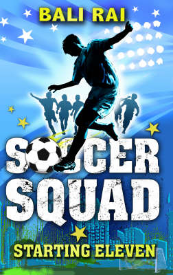 Soccer Squad Starting Eleven by Bali Rai