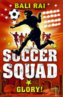 Soccer Squad Glory! by Bali Rai
