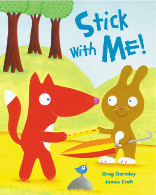 Stick with Me! by Greg Gormley