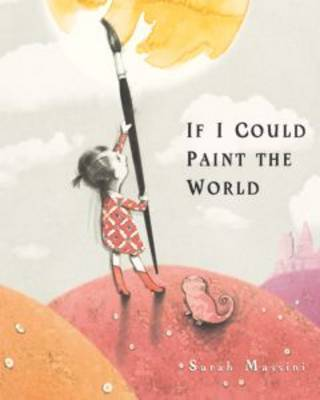 If I Could Paint the World by Sarah Massini